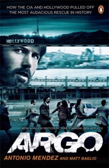 Argo : How the CIA and Hollywood Pulled Off the Most Audacious Rescue in History, Paperback Book