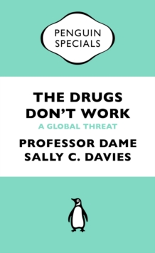 The Drugs Don't Work : A Global Threat, Paperback Book