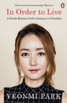 In Order to Live : A North Korean Girl's Journey to Freedom, Paperback Book