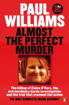 Almost the Perfect Murder : The Killing of Elaine O'Hara, the Extraordinary Garda Investigation and the Trial That Stunned the Nation: the Only Complete Inside Account, Paperback Book
