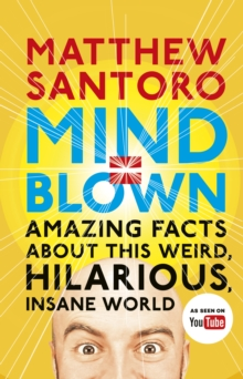 Mind = Blown : Amazing Facts About this Weird, Hilarious, Insane World, Hardback Book