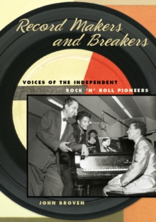 Record Makers and Breakers : Voices of the Independent Rock 'n' Roll Pioneers, Paperback Book