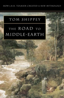 The Road to Middle-earth : How J. R. R. Tolkien Created a New Mythology, Paperback Book