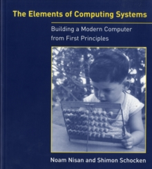 The Elements of Computing Systems : Building a Modern Computer from First Principles, Paperback Book