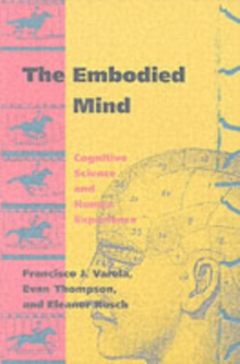 The Embodied Mind : Cognitive Science and Human Experience, Paperback Book