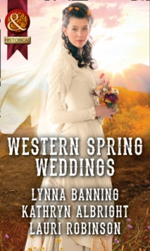 Western Spring Weddings : The City Girl and the Rancher / His Springtime Bride / When a Cowboy Says I Do, Paperback Book