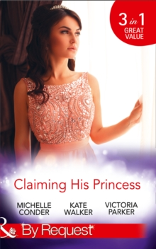 Claiming His Princess : Duty at What Cost? / A Throne for the Taking / Princess in the Iron Mask, Paperback Book
