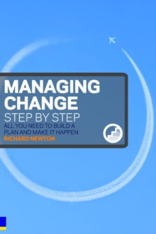 Managing Change Step by Step : All You Need to Build a Plan and Make it Happen, Paperback Book