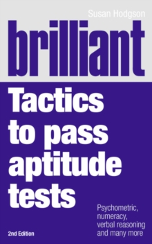 Brilliant Tactics to Pass Aptitude Tests : Psychometric, Numeracy, Verbal Reasoning and Many More, Paperback Book