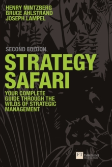 Strategy Safari : The Complete Guide Through the Wilds of Strategic Management, Paperback Book