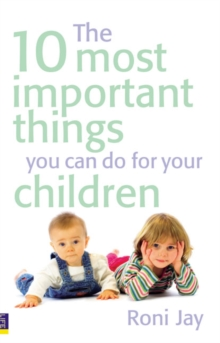 The 10 Most Important Things You Can Do for Your Children, Paperback Book