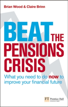 Beat the Pensions Crisis : What You Need to Do Now to Improve Your Financial Future, Paperback Book