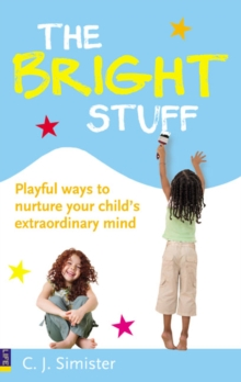 The Bright Stuff : Playful Ways to Nurture Your Child's Extraordinary Mind, Paperback Book