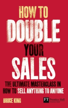 How to Double Your Sales : The Ultimate Masterclass in How to Sell Anything to Anyone, Paperback Book
