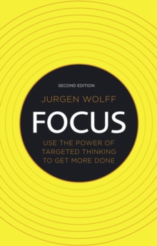 Focus : Use the Power of Targeted Thinking to Get More Done, Paperback Book