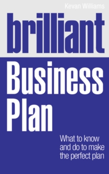 Brilliant Business Plan : What to Know and Do to Make the Perfect Plan, Paperback Book
