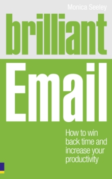 Brilliant Email : How to Win Back Time and Increase Your Productivity, Paperback Book