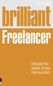 Brilliant Freelancer : Discover the Power of Your Own Success (Freelance/Freelancing), Paperback Book
