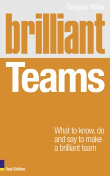 Brilliant Teams : What to Know, Do and Say to Make a Brilliant Team, Paperback Book