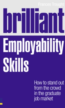 Brilliant Employability Skills : How to Stand Out from the Crowd in the Graduate Job Market, Paperback Book