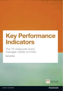 Key Performance Indicators (KPI) : The 75 Measures Every Manager Needs to Know, Paperback Book