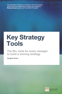Key Strategy Tools : The 80+ Tools for Every Manager to Build a Winning Strategy, Paperback Book