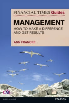 The FT Guide to Management : How to be a Manager Who Makes a Difference and Gets Results, Paperback Book