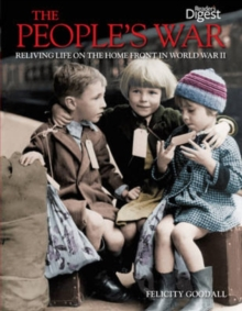 The People's War : Reliving Life on the Home Front in World War II, Paperback Book