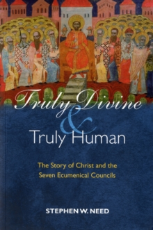 Truly Divine and Truly Human : The Story of Christ and the Seven Ecumenical Councils, Paperback Book