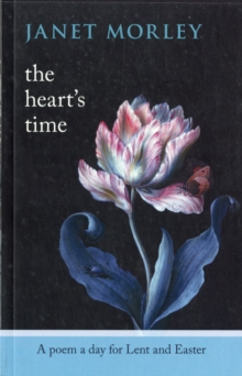 The Heart's Time : A Poem a Day for Lent and Easter, Paperback Book