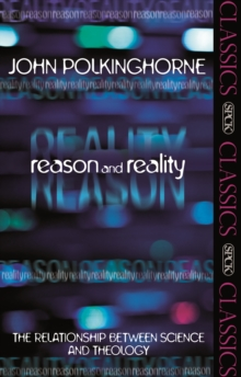 Reason and Reality : The Relationship Between Science and Theology, Paperback Book
