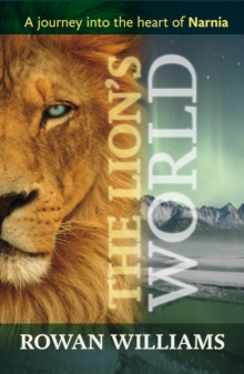 The Lion's World : A Journey into the Heart of Narnia, Paperback Book