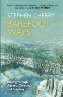 Barefoot Ways : Praying Through Advent, Christmas and Beyond, Paperback Book