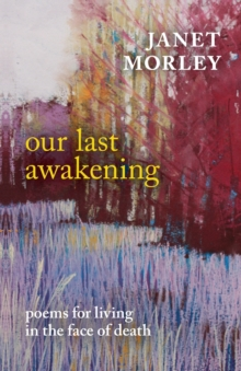 Our Last Awakening : Poems in the Face of Death, Paperback Book