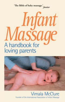 Infant Massage : A Handbook for Loving Parents, Paperback Book