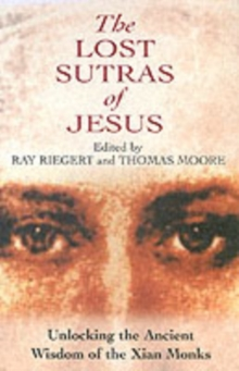 Lost Sutras of Jesus : Unlocking the Ancient Wisdom of the Xian Monks, Paperback Book