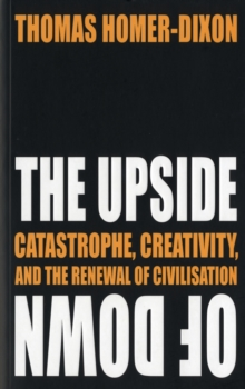 The Upside of Down : Catastrophe, Creativity and the Renewal of Civilisation, Paperback Book