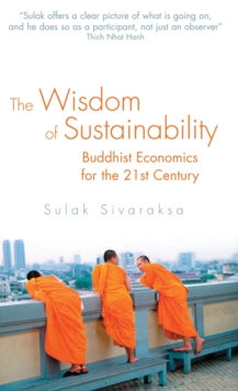 Wisdom of Sustainability : Buddhist Ecenomics for the 21st Century, Paperback Book