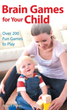 Brain Games for Your Child : Over 200 Fun Games to Play, Paperback Book