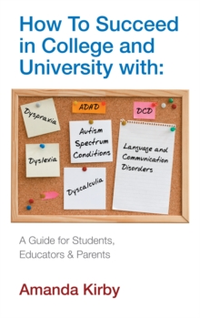 How to Succeed with Specific Learning Difficulties at College and University : A Guide for Students, Educators and Parents, Paperback Book