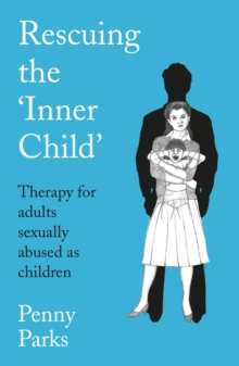 Rescuing the 'Inner Child' : Therapy for Adults Sexually Abused as Children, Paperback Book