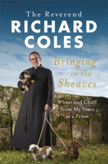 Bringing in the Sheaves : Wheat and Chaff from My Years as a Priest, Hardback Book