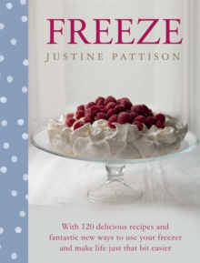 Freeze : 120 Delicious Recipes and Fantastic New Ways to Use Your Freezer and Make Life Just That Bit Easier, Hardback Book