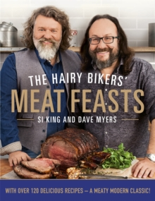 The Hairy Bikers' Meat Feasts : With Over 120 Delicious Recipes - A Meaty Modern Classic, Hardback Book