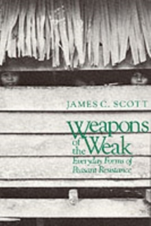 Weapons of the Weak : Everyday Forms of Peasant Resistance, Paperback Book