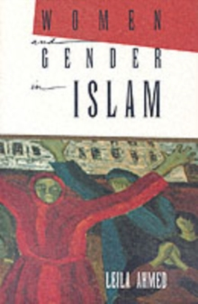 Women and Gender in Islam : Historical Roots of a Modern Debate, Paperback Book