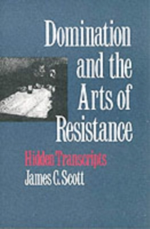 Domination and the Arts of Resistance : Hidden Transcripts, Paperback Book
