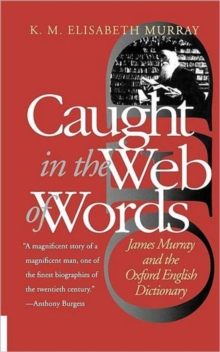 Caught in the Web of Words : James Murray and the Oxford English Dictionary, Paperback Book