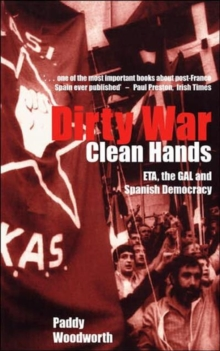 Dirty War, Clean Hands : ETA, the GAL and Spanish Democracy, Paperback Book