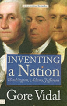 Inventing a Nation : Washington, Adams, Jefferson, Paperback Book
